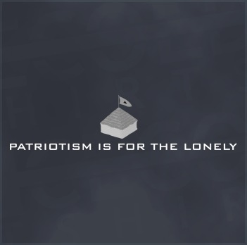 Patriotism is for the Lonely T-Shirt